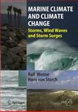 Marine Climate and Climate Change : Storms, Wind Waves and Storm Surges, Weissenbacher, R., 3642260128