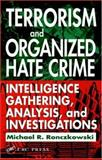 Terrorism and Organized Hate Crime : Intelligence Gathering, Analysis, and Investigations, Ronczkowski, Michael, 0849320127
