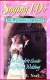 "Saying ""I Do"" - the Wedding Ceremony : The Complete Guide to a Perfect Wedding, Neel, Steven M., 1566080126"