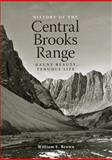 The Central Brooks Range : Gaunt Beauty, Tenuous Life, Brown, William E., 1602230129