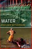 Water : Asia's New Battleground, Chellaney, Brahma, 1626160120