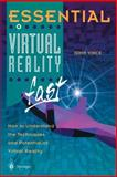 Essential Virtual Reality Fast : How to Understand the Techniques and Potential of Virtual Reality, Vince, John, 1852330120