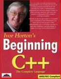 Ivor Horton's Beginning C++ : The Complete Language, Horton, Ivor and Yaroshenko, Oleg, 186100012X