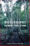Mobile Modernity : Germans, Jews, Trains, Presner, Todd Samuel and Presner, Todd S., 0231140126