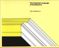 The Classical Language of Architecture, Summerson, 0262690128