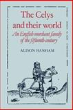 The Celys and Their World : An English Merchant Family of the Fifteenth Century, Hanham, Alison, 0521520126