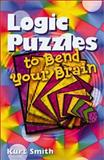 Logic Puzzles to Bend Your Brain, Kurt Smith, 0806980125