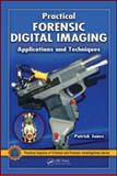 Practical Forensic Digital Imaging : Applications and Techniques, Jones, Patrick, 1420060120