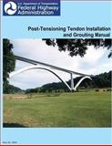Federal Highway Administration Post-Tensioning Tendon Installation and Grouting Manual, U. S. Department Transportation and Federal Administration, 1481140124