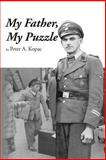 My Father, My Puzzle, Peter A. Kopac, 1482370123
