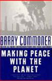 Making Peace with the Planet, Barry Commoner, 1565840127