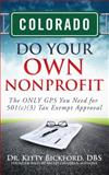 COLORADO Do Your Own Nonprofit : The ONLY GPS You Need for 501c3 Tax Exempt Approval, Bickford, Kitty, 1633080129