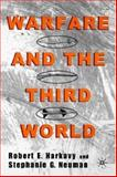 Warfare and the Third World, Harkavy, Robert E. and Neuman, Stephanie G., 0312240120