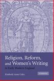 Religion, Reform, and Women's Writing in Early Modern England, Coles, Kimberly Anne, 0521130123