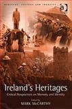 Ireland's Heritages : Critical Perspectives on Memory and Identity, Mccarthy, Mark, 0754640124