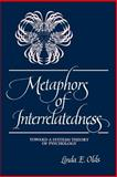 Metaphors of Interrelatedness : Toward a Systems Theory of Psychology, Olds, Linda E., 0791410129