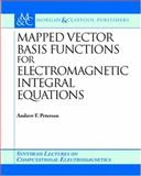 Mapped Vector Basis Functions for Electromagnetic Integral Equations, Peterson, Andrew F., 1598290126
