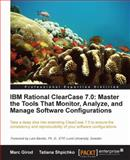 IBM Rational ClearCase 7. 0 : Master the Tools That Monitor, Analyze, and Manage Software Configurations, Girod, Marc and Shpichko, Tatiana, 1849680124