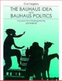 The Bauhaus Idea and Bauhaus Politics, Forgacs, Eva, 1858660122
