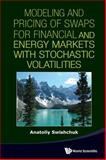 Modeling and Pricing of Swaps for Financial and Energy Markets with Stochastic Volatilities, Anatoliy Swishchuk, 9814440124
