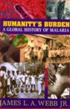 Humanity's Burden : A Global History of Malaria, Webb, Jr.,  James L. A., James LA, 0521670128