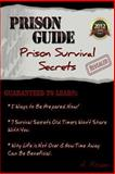 Prison Guide: Prison Survival Secrets Revealed, A. Pisano, 1475040121