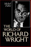 The World of Richard Wright, Fabre, Michel, 1604730129
