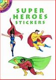 Super Heroes Stickers, Steven James Petruccio, 0486400123