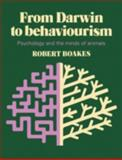 From Darwin to Behaviourism : Psychology and the Minds of Animals, Boakes, Robert, 0521280125
