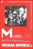 Music and Performance During the Weimar Republic 9780521420129