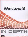 Microsoft Windows 8 in Depth, Brian Knittel and Paul McFedries, 0789750120