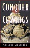 Conquer Your Cravings : Four Steps to Stopping the Struggle and Winning Your Inner Battle with Food, Giesemann, Suzanne, 0809230127