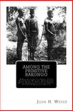 Among the Primitive Bakongo, John H. Weeks, 1470150123