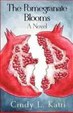 The Pomegranate Blooms, Cindy L. Katri, 1493610120
