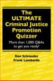 The ULTIMATE Criminal Justice Promotion Quizzer : More than 1,000 Q&As to get you Ready!, Schroeder, Don and Lombardo, Frank, 1608850129