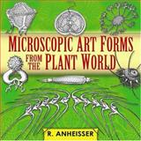 Microscopic Art Forms from the Plant World, R. Anheisser, 0486460134