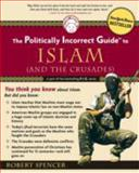 The Politically Incorrect Guide to Islam (and the Crusades), Robert Spencer, 0895260131