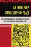 An Indigenous Curriculum of Place : The United Houma Nation's Contentious Relationship with Louisiana's Educational Institutions, Ng-A-Fook, Nicholas, 1433100134