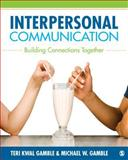 Interpersonal Communication : Building Connections Together, Gamble, Teri Kwal and Gamble, Michael W., 1452220131
