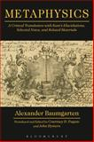 Metaphysics : A Critical Translation with Kant's Elucidations, Selected Notes, and Related Materials, Baumgarten, Alexander, 1472570138