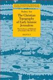 The Christian Topography of Early Islamic Jerusalem : The Evidence of Willibald of Eichstatt (700-787 CE), Aist, Rodney, 2503530133