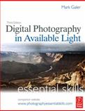Digital Photography in Available Light : Essential Skills, Galer, Mark, 0240520130