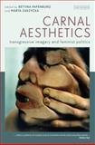 Carnal Aesthetics : Transgressive Imagery and Feminist Politics, , 1780760132