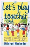 Let's Play Together : Over 300 Co-Opertive Games for Children and Adults, Masheder, Mildred, 1854250132