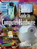 The Essential Guide to Computer Hardware, Keogh, James and Keogh, Jim, 0130620130