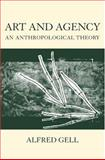 Art and Agency : An Anthropological Theory, Gell, Alfred, 0198280130