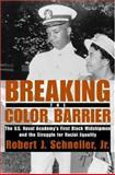 Breaking the Color Barrier : The U. S. Naval Academy's First Black Midshipmen and the Struggle for Racial Equality, Schneller, Robert J., Jr., 0814740138