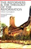 Reformers and the Theology of Reformation, William Cunningham, 0851510132