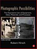 Photographic Possibilities : The Expressive Use of Equipment, Ideas, Materials, and Processes, Hirsch, Robert, 0240810139