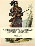 A Kids Guide to American History - Volume 2, KidCaps, 1482750139